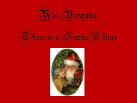 Yes, Virginia, There is a Santa Claus. Laura Virginia O'Hanlon was born in 1889. At the age of 8, unable to get a straight answer from her parents, she.