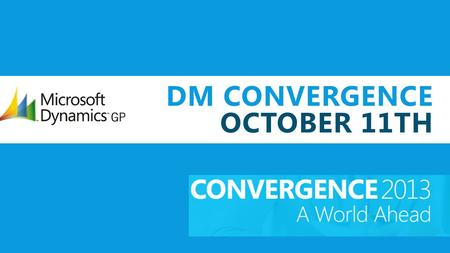 DM CONVERGENCE OCTOBER 11TH. FEATURE: YEAR END CLOSE PROGRESS BAR © 2012 Microsoft Corporation. All rights reserved. Microsoft, Windows, Windows Vista.
