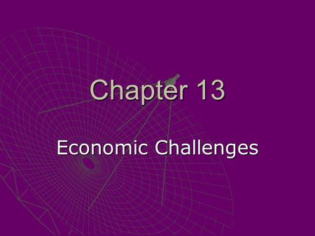 Chapter 13 Economic Challenges.