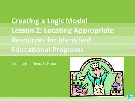 Instructor: Bess A. Rose What examples of logic models have you found since the last class? Where did you find them?