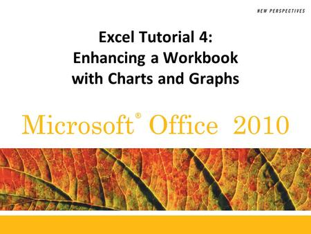 ® Microsoft Office 2010 Excel Tutorial 4: Enhancing a Workbook with Charts and Graphs.
