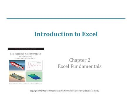 Introduction to Excel Chapter 2 Excel Fundamentals Copyright © The McGraw-Hill Companies, Inc. Permission required for reproduction or display.