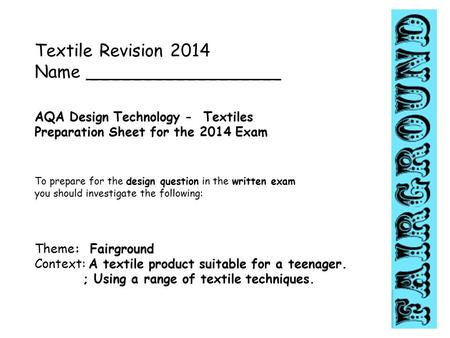 Textile Revision 2014 Name __________________ AQA Design Technology - Textiles Preparation Sheet for the 2014 Exam To prepare for the design question in.