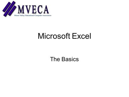 Microsoft Excel The Basics. spreadsheet A type of application program which manipulates numerical and string data in rows and columns of cells. The value.