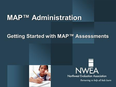 Getting Started with MAP™ Assessments MAP™ Administration.