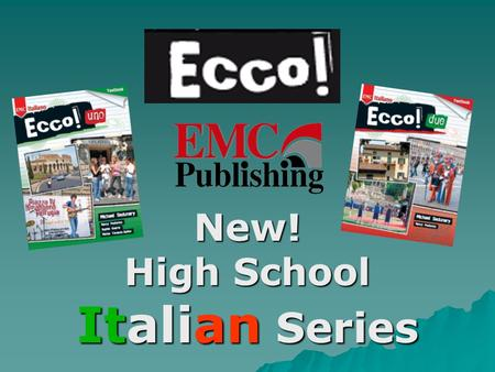 New! High School Italian Series. Authors  © 2009 Michael Sedurany Nancy Posterino Sophie Kearns Marisa Tarascio-Spiller Nancy.
