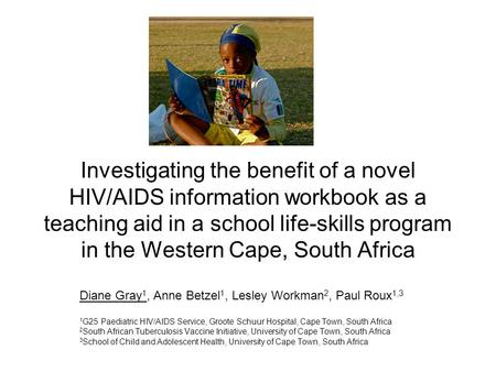 Investigating the benefit of a novel HIV/AIDS information workbook as a teaching aid in a school life-skills program in the Western Cape, South Africa.