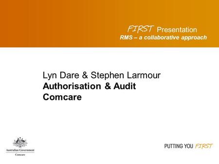 RMS – a collaborative approach Presentation Lyn Dare & Stephen Larmour Authorisation & Audit Comcare.