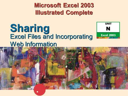 Microsoft Excel 2003 Illustrated Complete Excel Files and Incorporating Web Information Sharing.