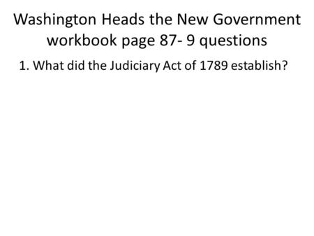 Washington Heads the New Government workbook page questions