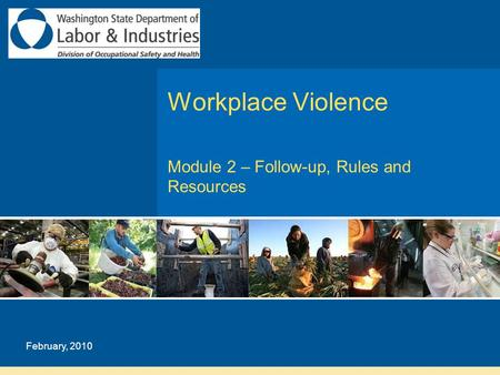 February, 2010 Workplace Violence Module 2 – Follow-up, Rules and Resources.