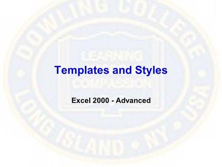 Templates and Styles Excel 2000 - Advanced. Templates are pre- designed and formatted spreadsheets –They provide consistency of layout/structure –They.