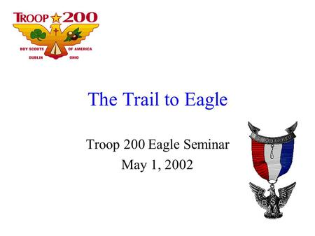 The Trail to Eagle Troop 200 Eagle Seminar May 1, 2002.