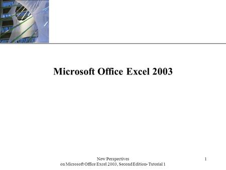 XP New Perspectives on Microsoft Office Excel 2003, Second Edition- Tutorial 1 1 Microsoft Office Excel 2003.