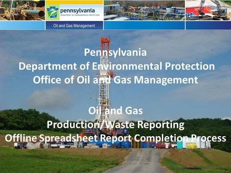 Pennsylvania Department of Environmental Protection Office of Oil and Gas Management Oil and Gas Production/Waste Reporting Offline Spreadsheet Report.