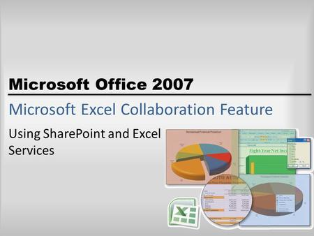 Microsoft Office 2007 Microsoft Excel Collaboration Feature Using SharePoint and Excel Services.