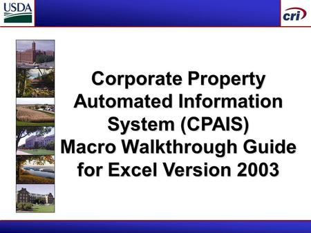 Corporate Property Automated Information System (CPAIS) Macro Walkthrough Guide for Excel Version 2003.
