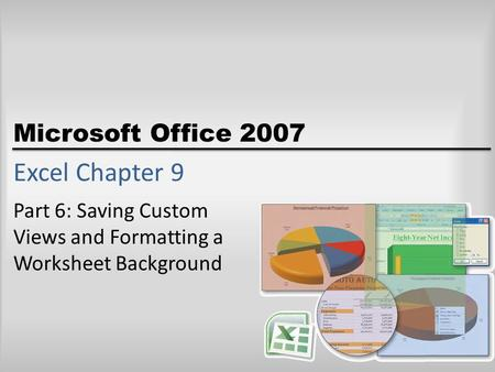 Microsoft Office 2007 Excel Chapter 9 Part 6: Saving Custom Views and Formatting a Worksheet Background.