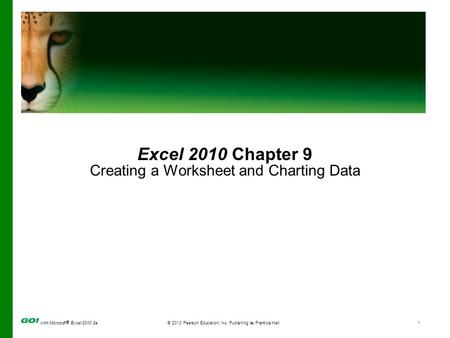 With Microsoft ® Excel 2010 2e © 2013 Pearson Education, Inc. Publishing as Prentice Hall1 Excel 2010 Chapter 9 Creating a Worksheet and Charting Data.