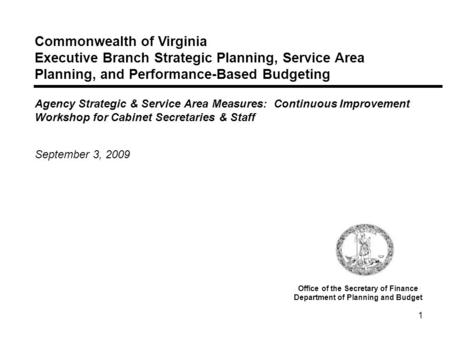 1 Commonwealth of Virginia Executive Branch Strategic Planning, Service Area Planning, and Performance-Based Budgeting Agency Strategic & Service Area.