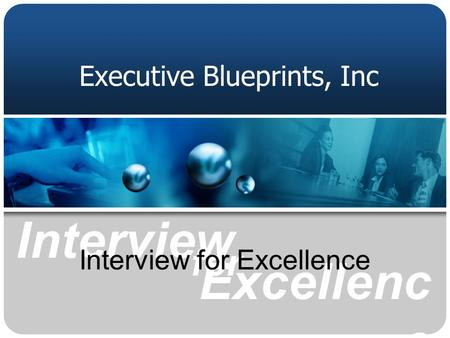 For Interview Excellenc e Executive Blueprints, Inc Interview for Excellence.