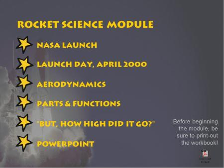 NASA launch Launch day, April 2000 Parts & functions But, how high did it go? Aerodynamics PowerPoint Rocket Science Module Before beginning the module,
