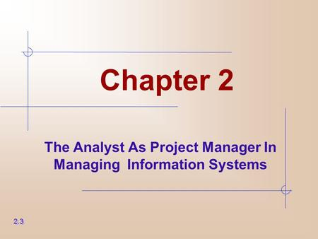 Chapter 2 The Analyst As Project Manager In Managing Information Systems 2.3.