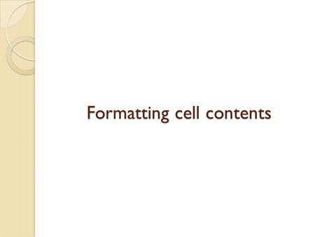 Formatting cell contents. Select the cells you want to format Click home tab Click font down arrow Click font you want Click font size down arrow Click.