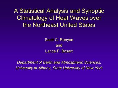 A Statistical Analysis and Synoptic Climatology of Heat Waves over the Northeast United States Scott C. Runyon and Lance F. Bosart Department of Earth.