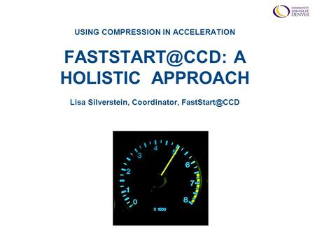 USING COMPRESSION IN ACCELERATION A HOLISTIC APPROACH Lisa Silverstein, Coordinator,