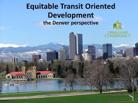 Equitable Transit Oriented Development the Denver perspective.