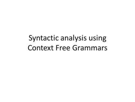 Syntactic analysis using Context Free Grammars. Analysis of language Morphological analysis – Chairs, Part Of Speech (POS) tagging – The/DT man/NN left/VBD.