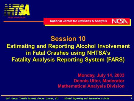 National Center for Statistics & Analysis People Saving People 29 th Annual Traffic Records Forum, Denver, CO Alcohol Reporting and Estimation in FARS.