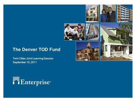 The Denver TOD Fund Twin Cities Joint Learning Session September 15, 2011.