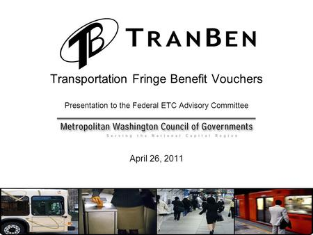 Transportation Fringe Benefit Vouchers Presentation to the Federal ETC Advisory Committee April 26, 2011.