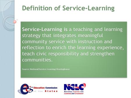 Service-Learning is a teaching and learning strategy that integrates meaningful community service with instruction and reflection to enrich the learning.
