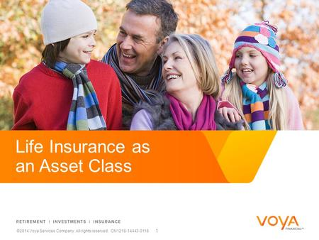 Do not put content on the brand signature area ©2014 Voya Services Company. All rights reserved. CN1218-14443-0116 1 Life Insurance as an Asset Class.