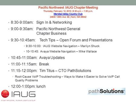 Pacific Northwest IAUG Chapter Meeting Thursday, February 12, 2015 | 8:30 a.m. – 1:00 p.m. Meridian Valley Country Club 24830 136th Ave SE | Kent, WA 98042.