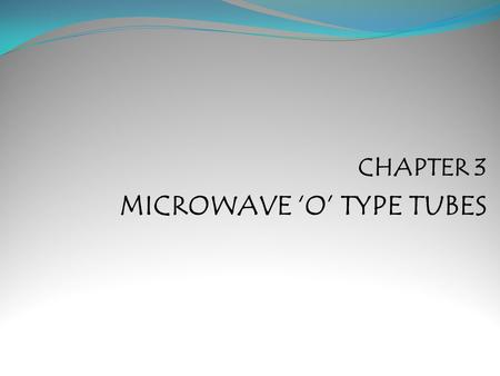CHAPTER 3 MICROWAVE 'O' TYPE TUBES