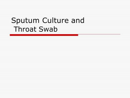 Sputum Culture and Throat Swab. Aim of the test  An etiological diagnosis of lower respiratory tract infection by microscopic examination and culture.