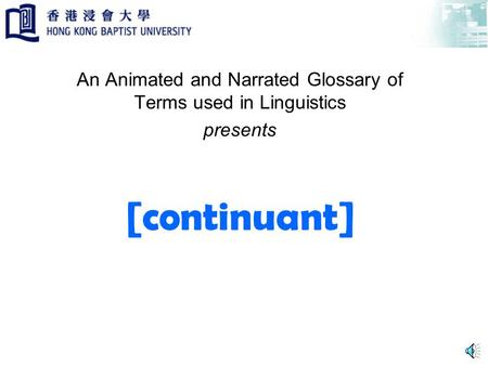 [continuant] An Animated and Narrated Glossary of Terms used in Linguistics presents.