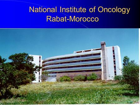 National Institute of Oncology Rabat-Morocco. National Institute of Oncology I.N.O. Rabat, Morocco 1985-2000: 58 651 New Cases.