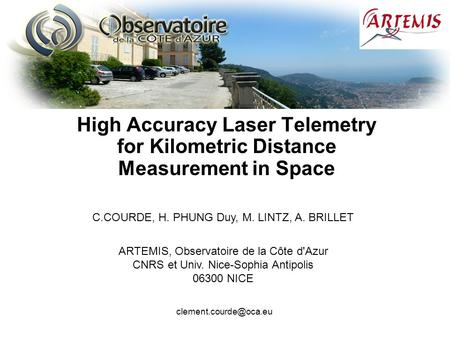 ICSO 20101 High Accuracy Laser Telemetry for Kilometric Distance Measurement in Space C.COURDE, H. PHUNG Duy, M. LINTZ, A. BRILLET ARTEMIS, Observatoire.