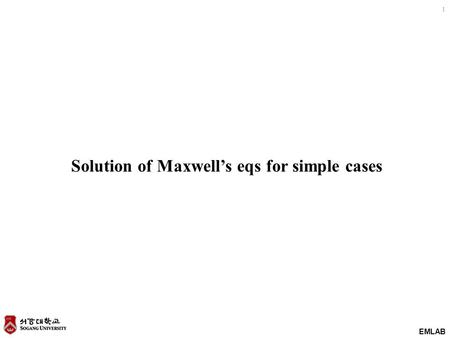 EMLAB 1 Solution of Maxwell's eqs for simple cases.