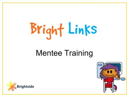 Mentee Training. Session Outline Section One: Introduction: why ementoring, who's who, your expectations Great Expectations Keeping safe Good message,