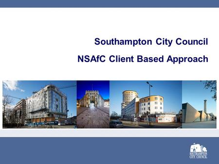 Southampton City Council NSAfC Client Based Approach.