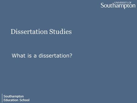 Southampton Education School Southampton Education School Dissertation Studies What is a dissertation?