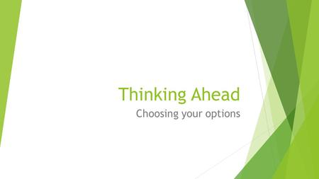 Thinking Ahead Choosing your options. Activity - brainstorm  Can you think of any potential career paths you would like to take?  Use the pen and paper.