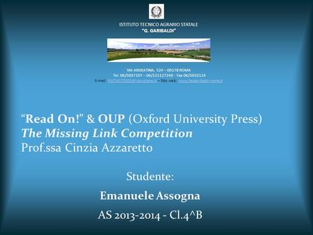 """Read On!"" & OUP (Oxford University Press) The Missing Link Competition Prof.ssa Cinzia Azzaretto Studente: Emanuele Assogna AS 2013-2014 - Cl.4^B VIA."