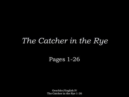 Geschke/English IV The Catcher in the Rye 1-26